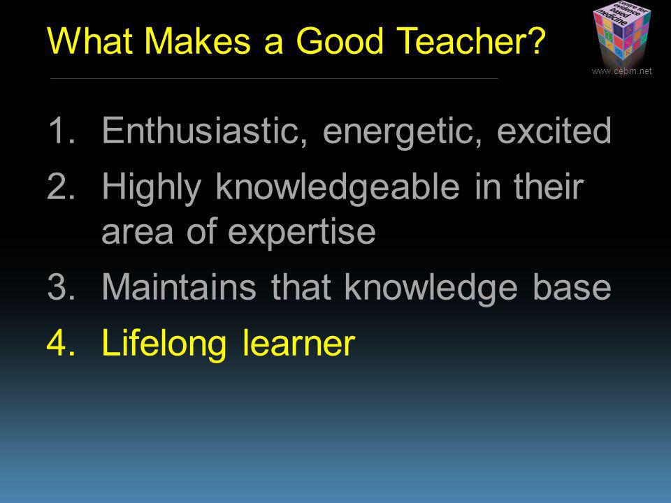 www.cebm.net What Makes a Good Teacher.