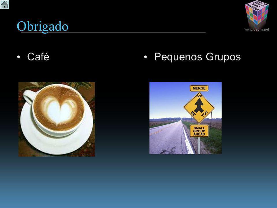 www.cebm.net Obrigado Café Pequenos Grupos