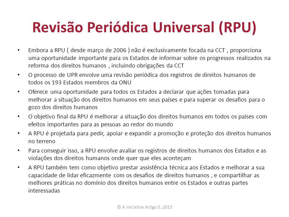 Revisão Periódica Universal (RPU) Embora a RPU ( desde março de 2006 ) não é exclusivamente focada na CCT, proporciona uma oportunidade importante par