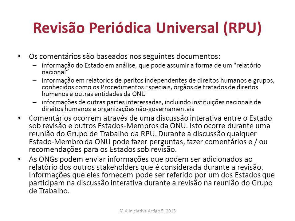 Revisão Periódica Universal (RPU) Os comentários são baseados nos seguintes documentos: – informação do Estado em análise, que pode assumir a forma de