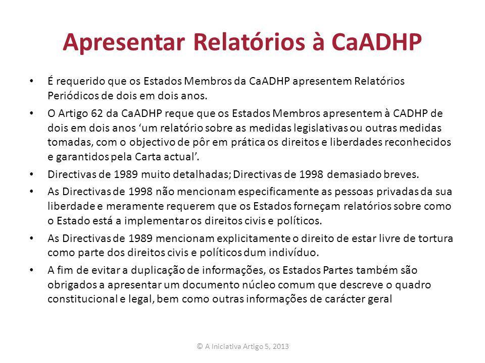 Apresentar Relatórios à CaADHP É requerido que os Estados Membros da CaADHP apresentem Relatórios Periódicos de dois em dois anos. O Artigo 62 da CaAD