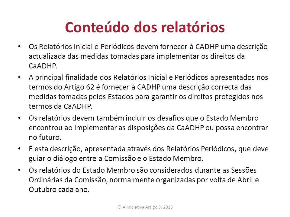 Conteúdo dos relatórios Os Relatórios Inicial e Periódicos devem fornecer à CADHP uma descrição actualizada das medidas tomadas para implementar os di
