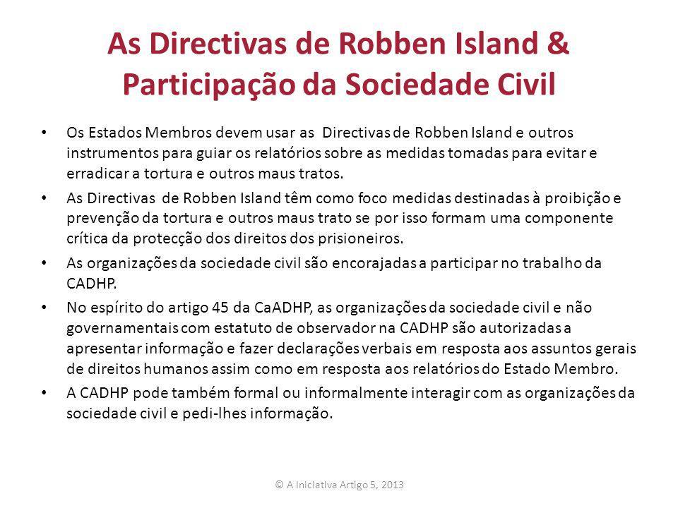 As Directivas de Robben Island & Participação da Sociedade Civil Os Estados Membros devem usar as Directivas de Robben Island e outros instrumentos pa