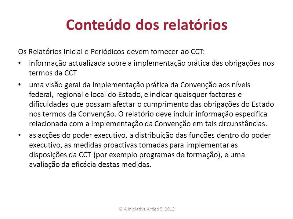 Conteúdo dos relatórios Os Relatórios Inicial e Periódicos devem fornecer ao CCT: informação actualizada sobre a implementação prática das obrigações