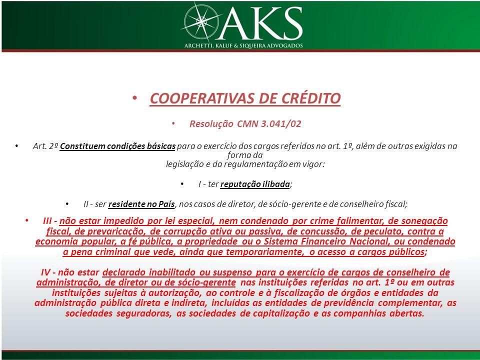 COOPERATIVAS DE CRÉDITO Resolução CMN 3.041/02 Art. 2º Constituem condições básicas para o exercício dos cargos referidos no art. 1º, além de outras e
