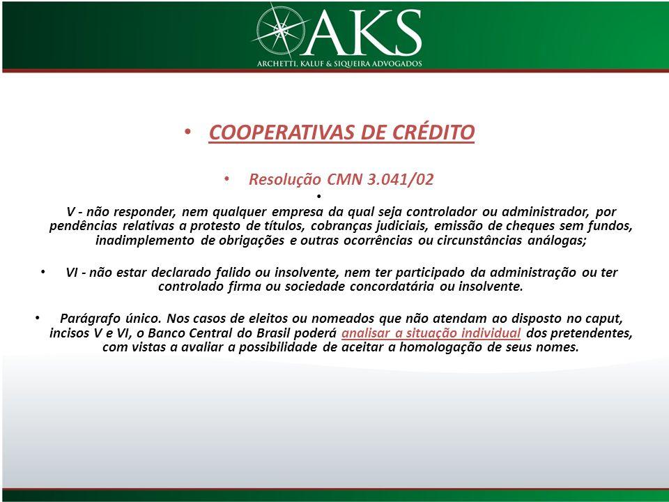 COOPERATIVAS DE CRÉDITO Resolução CMN 3.041/02 V - não responder, nem qualquer empresa da qual seja controlador ou administrador, por pendências relat