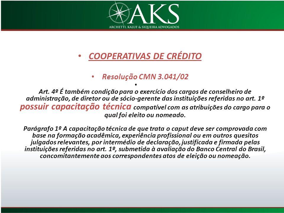 COOPERATIVAS DE CRÉDITO Resolução CMN 3.041/02 Art. 4º É também condição para o exercício dos cargos de conselheiro de administração, de diretor ou de