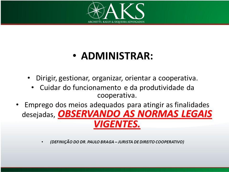 ADMINISTRAR: Dirigir, gestionar, organizar, orientar a cooperativa. Cuidar do funcionamento e da produtividade da cooperativa. OBSERVANDO AS NORMAS LE