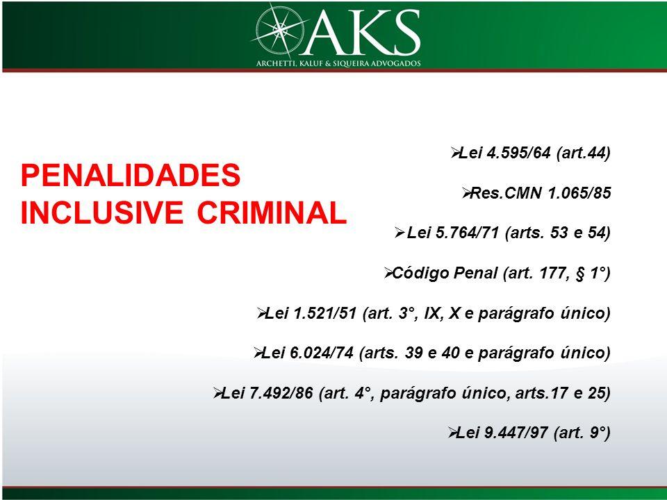 Lei 4.595/64 (art.44) Res.CMN 1.065/85 Lei 5.764/71 (arts. 53 e 54) Código Penal (art. 177, § 1°) Lei 1.521/51 (art. 3°, IX, X e parágrafo único) Lei