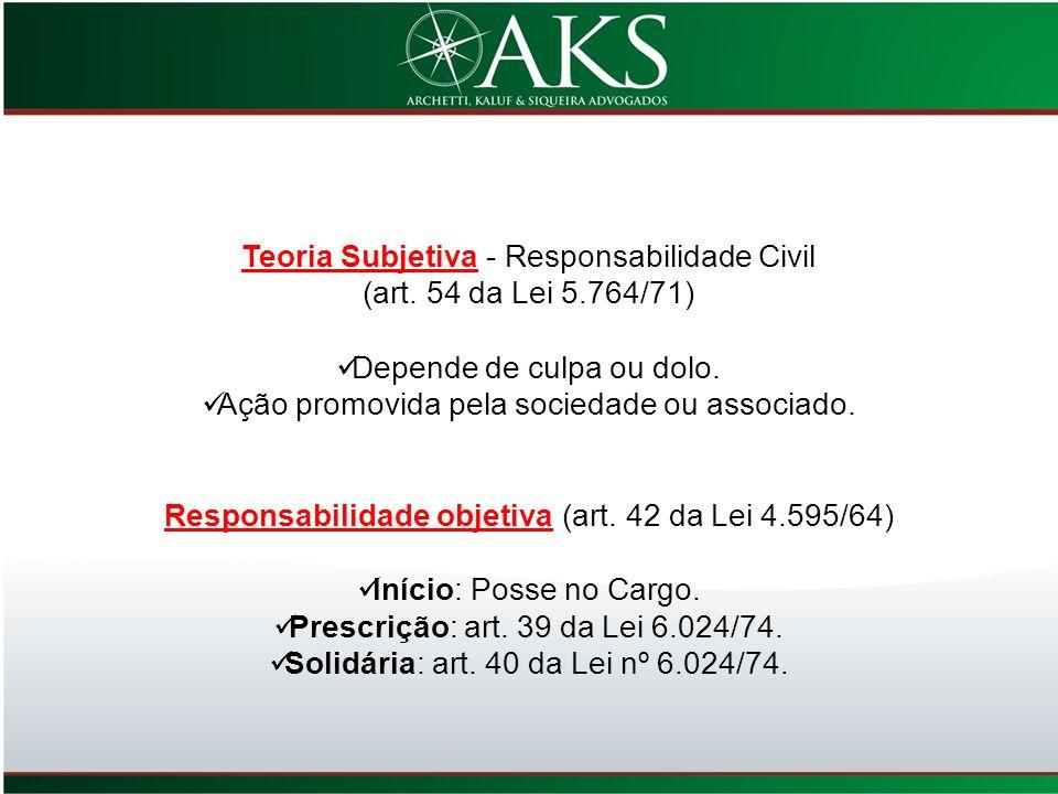 Teoria Subjetiva - Responsabilidade Civil (art. 54 da Lei 5.764/71) Depende de culpa ou dolo. Ação promovida pela sociedade ou associado. Responsabili