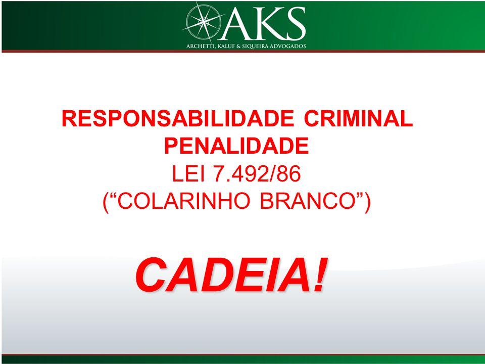 RESPONSABILIDADE CRIMINAL PENALIDADE LEI 7.492/86 (COLARINHO BRANCO) CADEIA!