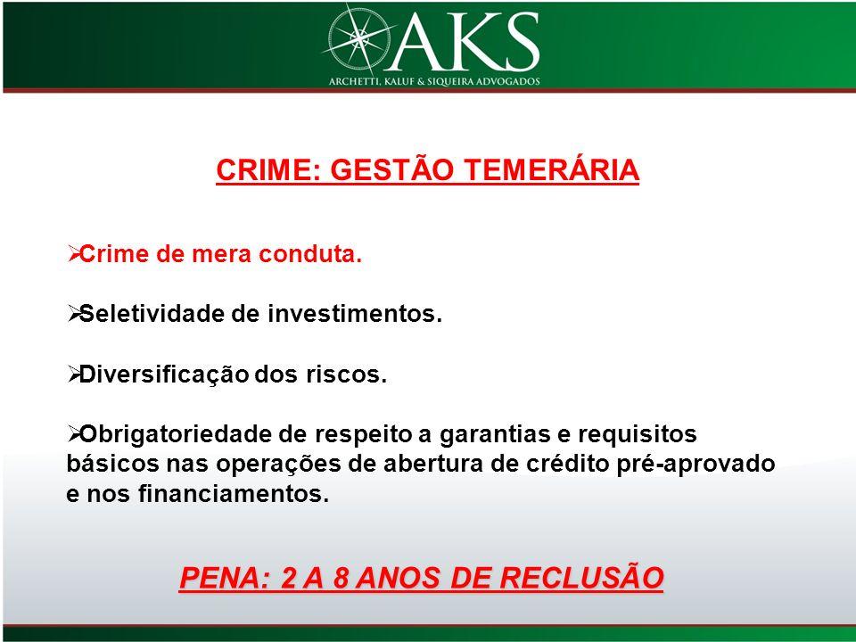 CRIME: GESTÃO TEMERÁRIA Crime de mera conduta. Seletividade de investimentos. Diversificação dos riscos. Obrigatoriedade de respeito a garantias e req