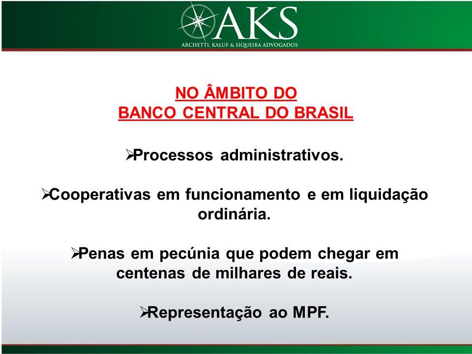 NO ÂMBITO DO BANCO CENTRAL DO BRASIL Processos administrativos. Cooperativas em funcionamento e em liquidação ordinária. Penas em pecúnia que podem ch