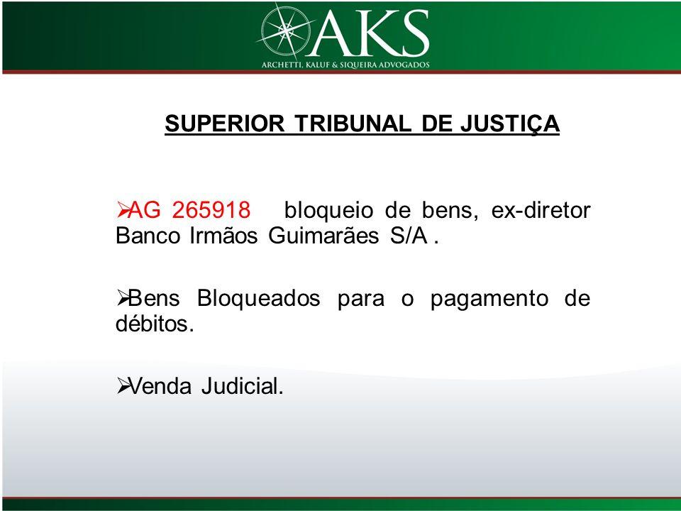 AG 265918 bloqueio de bens, ex-diretor Banco Irmãos Guimarães S/A. Bens Bloqueados para o pagamento de débitos. Venda Judicial. SUPERIOR TRIBUNAL DE J