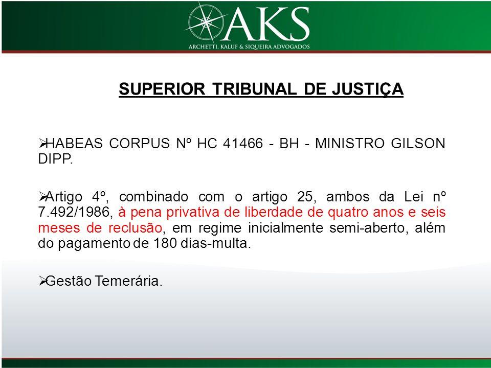 SUPERIOR TRIBUNAL DE JUSTIÇA HABEAS CORPUS Nº HC 41466 - BH - MINISTRO GILSON DIPP. Artigo 4º, combinado com o artigo 25, ambos da Lei nº 7.492/1986,