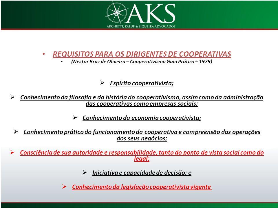 REQUISITOS PARA OS DIRIGENTES DE COOPERATIVAS (Nestor Braz de Oliveira – Cooperativismo Guia Prático – 1979) Espírito cooperativista; Conhecimento da