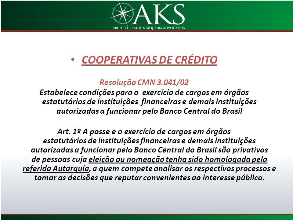 COOPERATIVAS DE CRÉDITO Resolução CMN 3.041/02 Estabelece condições para o exercício de cargos em órgãos estatutários de instituições financeiras e de