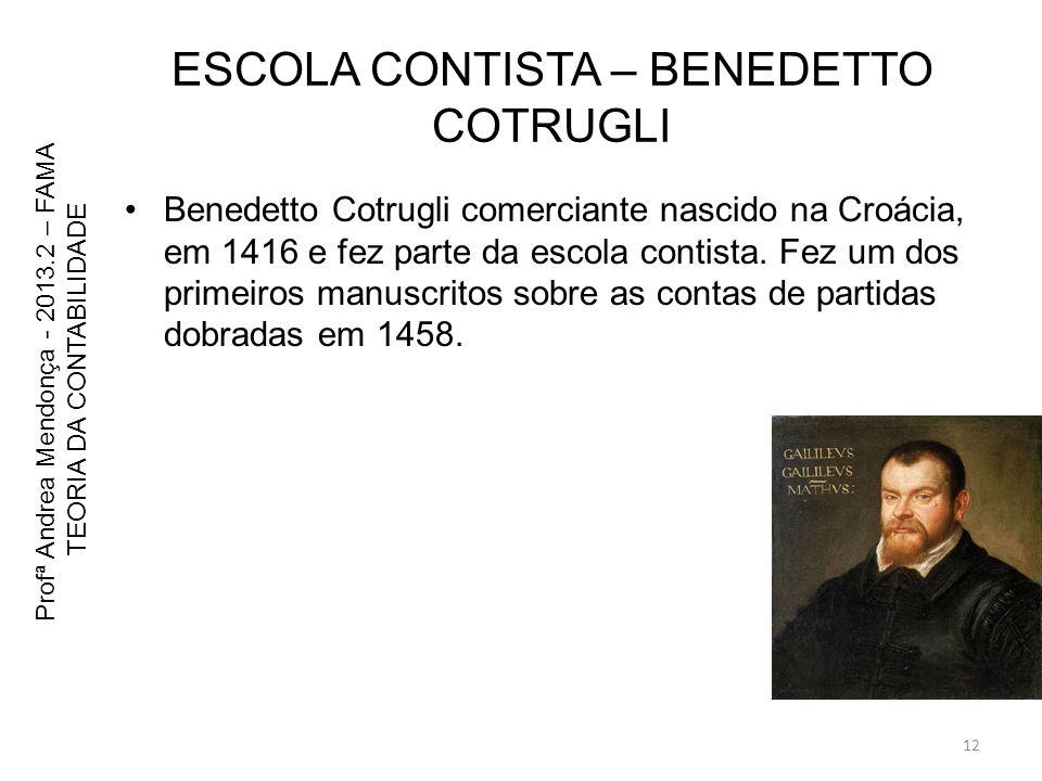 ESCOLA CONTISTA – BENEDETTO COTRUGLI Benedetto Cotrugli comerciante nascido na Croácia, em 1416 e fez parte da escola contista. Fez um dos primeiros m