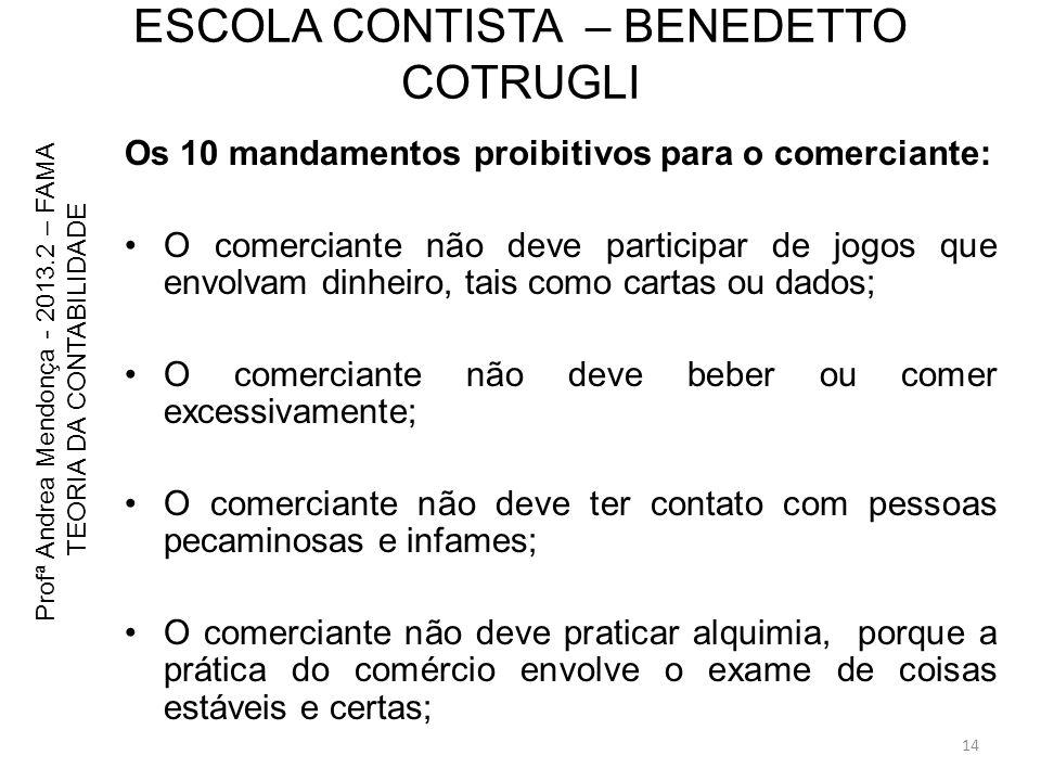 ESCOLA CONTISTA – BENEDETTO COTRUGLI Os 10 mandamentos proibitivos para o comerciante: O comerciante não deve participar de jogos que envolvam dinheir