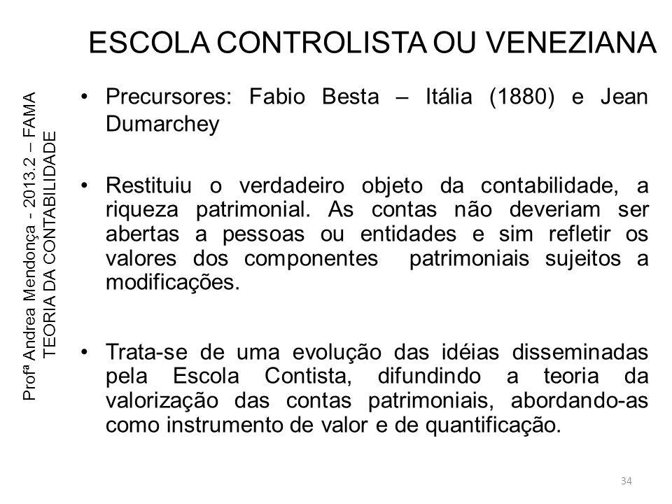 ESCOLA CONTROLISTA OU VENEZIANA Precursores: Fabio Besta – Itália (1880) e Jean Dumarchey Restituiu o verdadeiro objeto da contabilidade, a riqueza pa