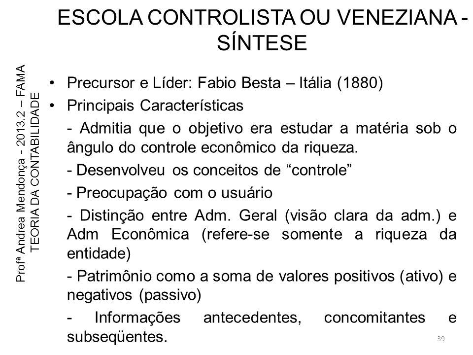 ESCOLA CONTROLISTA OU VENEZIANA - SÍNTESE Precursor e Líder: Fabio Besta – Itália (1880) Principais Características - Admitia que o objetivo era estud