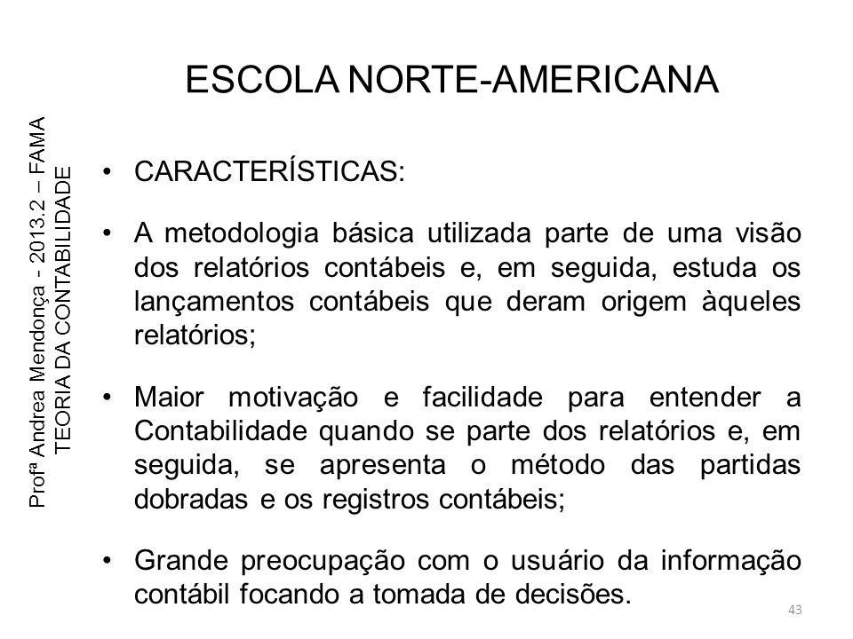 ESCOLA NORTE-AMERICANA CARACTERÍSTICAS: A metodologia básica utilizada parte de uma visão dos relatórios contábeis e, em seguida, estuda os lançamento