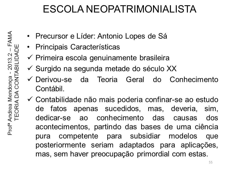 ESCOLA NEOPATRIMONIALISTA Precursor e Líder: Antonio Lopes de Sá Principais Características Primeira escola genuinamente brasileira Surgido na segunda