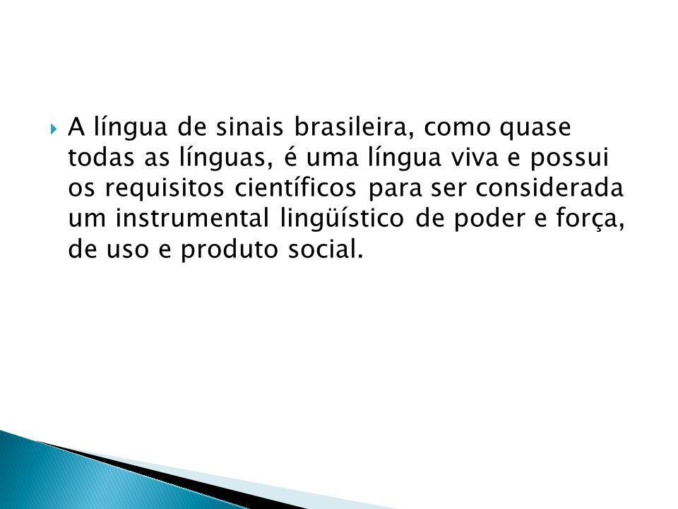 A língua de sinais brasileira, como quase todas as línguas, é uma língua viva e possui os requisitos científicos para ser considerada um instrumental