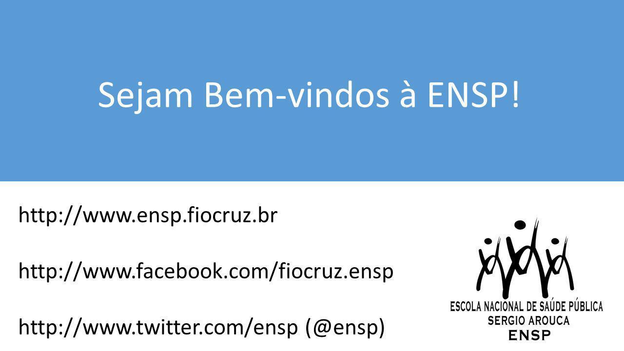 Sejam Bem-vindos à ENSP! http://www.ensp.fiocruz.br http://www.facebook.com/fiocruz.ensp http://www.twitter.com/ensp (@ensp)