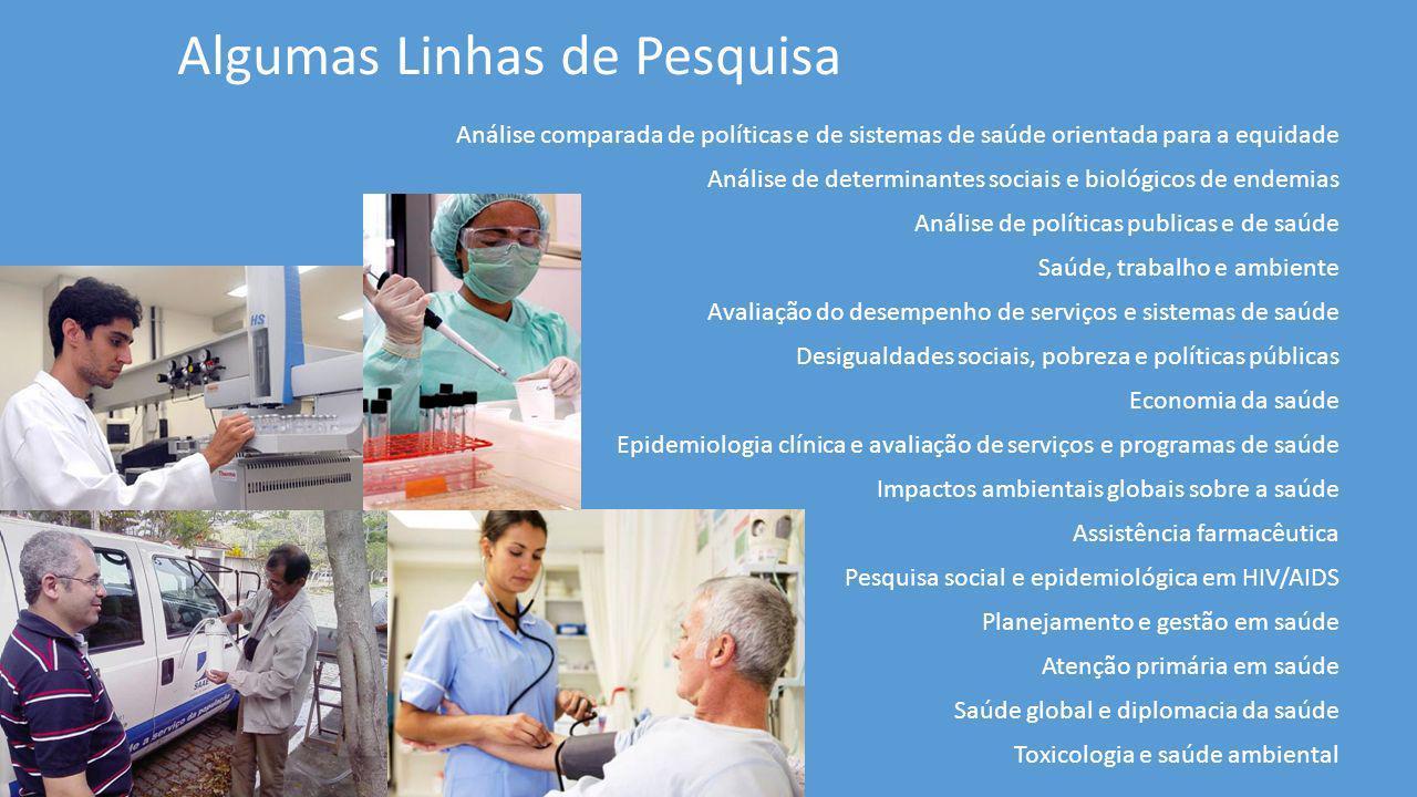 Algumas Linhas de Pesquisa Análise comparada de políticas e de sistemas de saúde orientada para a equidade Análise de determinantes sociais e biológic