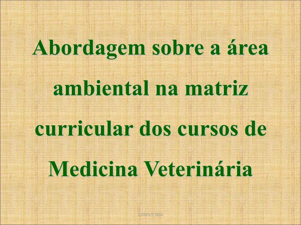CFMV/CNSA Abordagem sobre a área ambiental na matriz curricular dos cursos de Medicina Veterinária