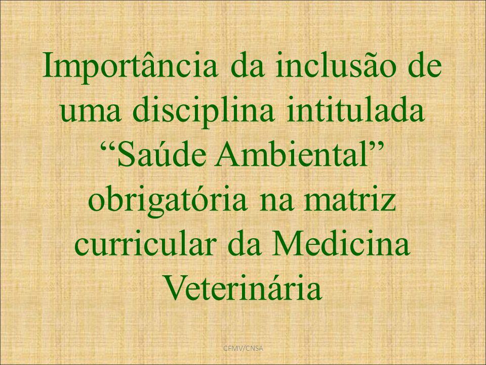 CFMV/CNSA Importância da inclusão de uma disciplina intitulada Saúde Ambiental obrigatória na matriz curricular da Medicina Veterinária