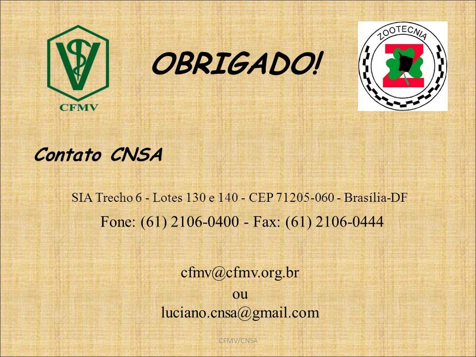 CFMV/CNSA OBRIGADO! Contato CNSA SIA Trecho 6 - Lotes 130 e 140 - CEP 71205-060 - Brasília-DF Fone: (61) 2106-0400 - Fax: (61) 2106-0444 cfmv@cfmv.org