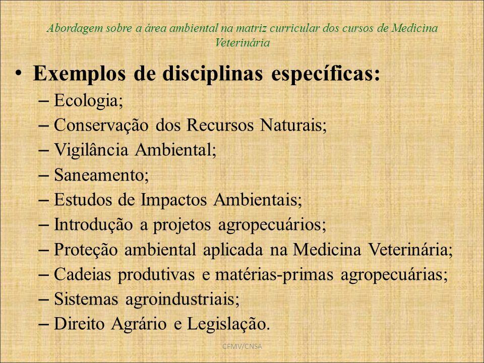 CFMV/CNSA Abordagem sobre a área ambiental na matriz curricular dos cursos de Medicina Veterinária Exemplos de disciplinas específicas: – Ecologia; –