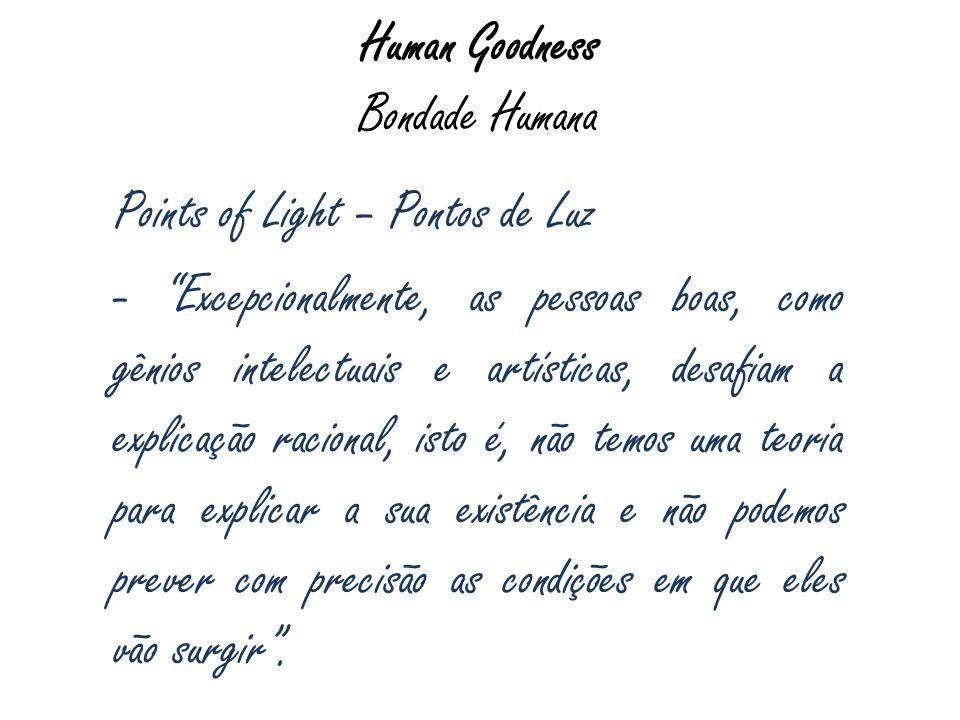 Human Goodness Bondade Humana Points of Light – Pontos de Luz - Excepcionalmente, as pessoas boas, como gênios intelectuais e artísticas, desafiam a e