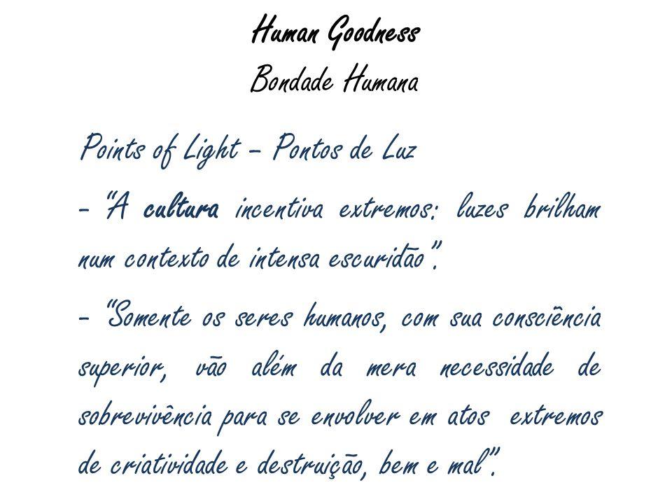 Human Goodness Bondade Humana Points of Light – Pontos de Luz - A cultura incentiva extremos: luzes brilham num contexto de intensa escuridão. - Somen