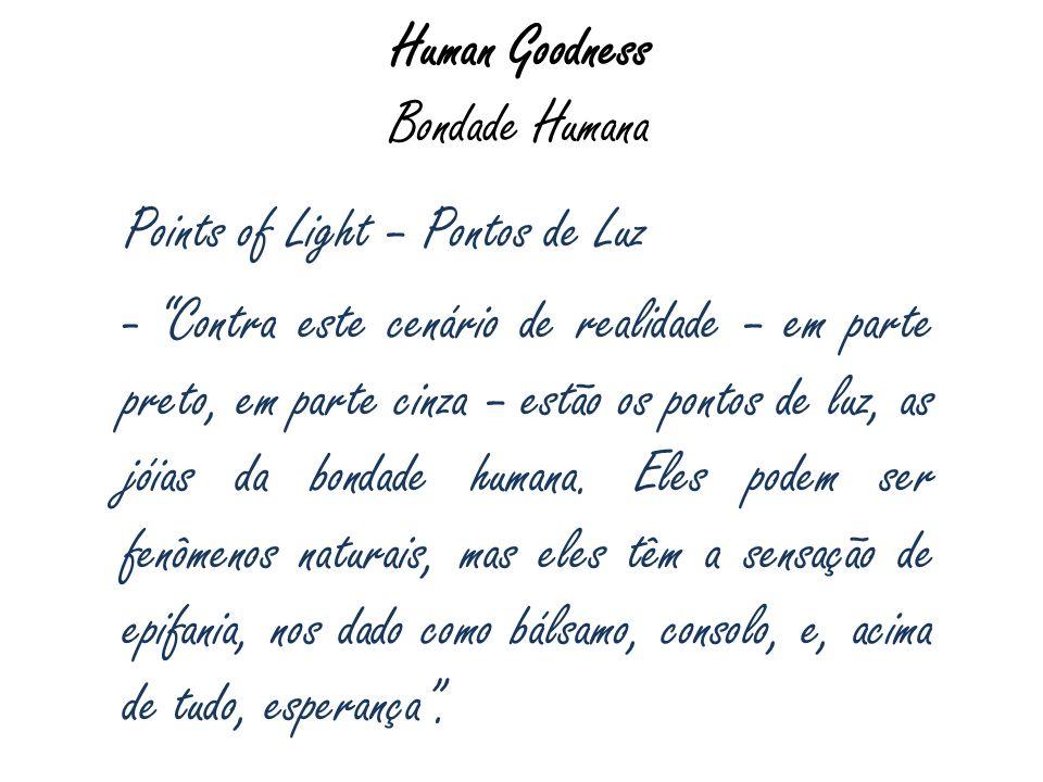 Human Goodness Bondade Humana Points of Light – Pontos de Luz - Contra este cenário de realidade – em parte preto, em parte cinza – estão os pontos de