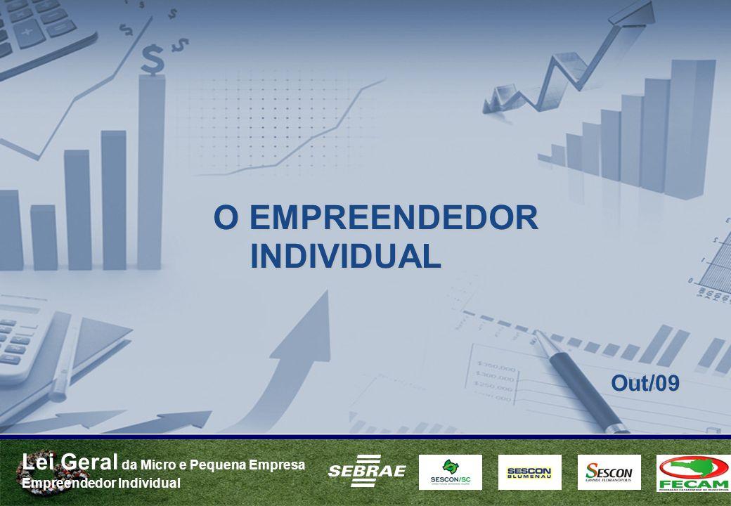 Lei Geral da Micro e Pequena Empresa Empreendedor Individual O EMPREENDEDOR Out/09 Out/09 INDIVIDUAL