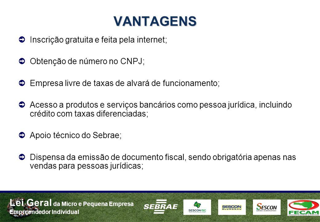 Lei Geral da Micro e Pequena Empresa Empreendedor Individual VANTAGENS Inscrição gratuita e feita pela internet; Obtenção de número no CNPJ; Empresa l