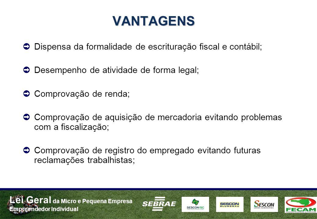 Lei Geral da Micro e Pequena Empresa Empreendedor Individual VANTAGENS Dispensa da formalidade de escrituração fiscal e contábil; Desempenho de ativid