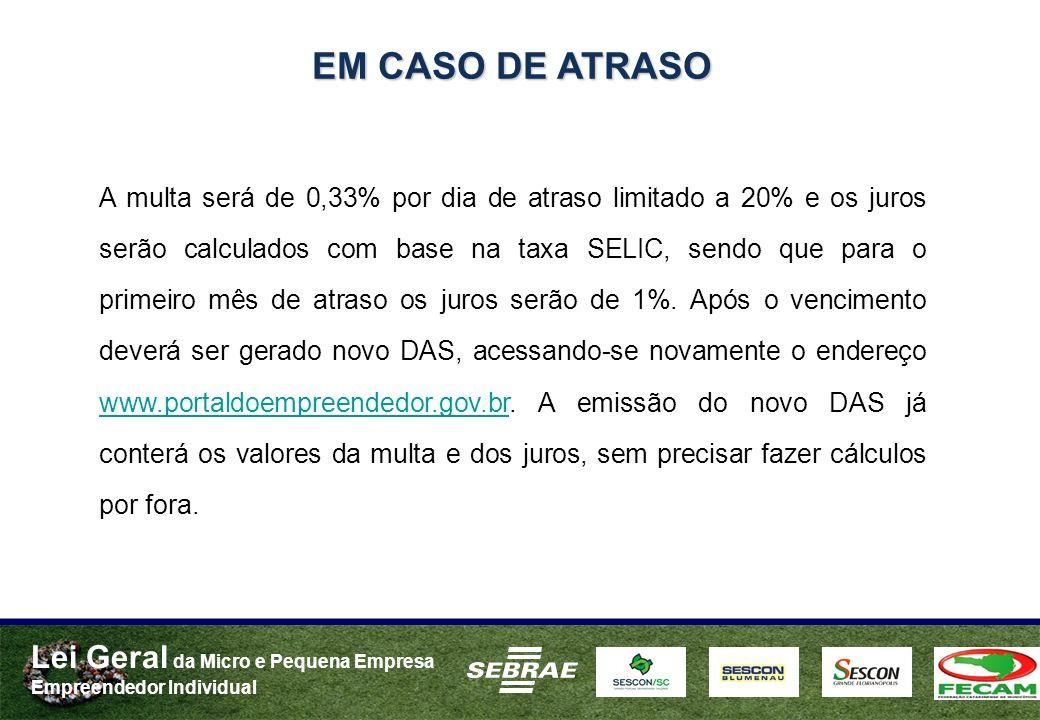 Lei Geral da Micro e Pequena Empresa Empreendedor Individual EM CASO DE ATRASO A multa será de 0,33% por dia de atraso limitado a 20% e os juros serão