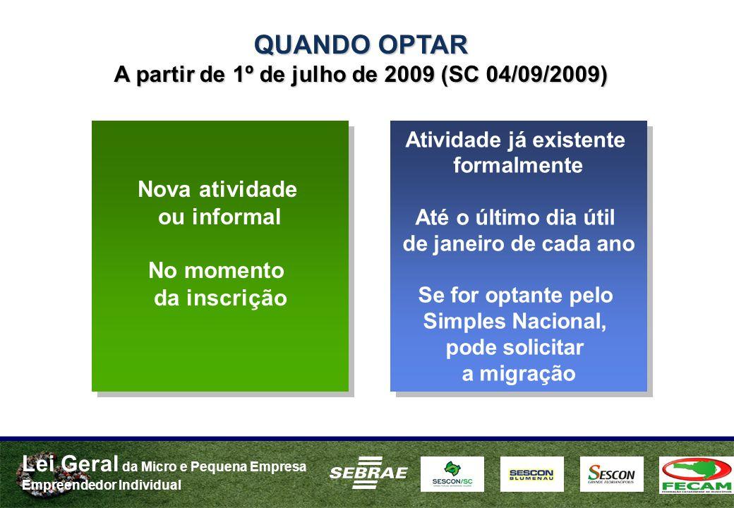 Lei Geral da Micro e Pequena Empresa Empreendedor Individual Nova atividade ou informal No momento da inscrição Nova atividade ou informal No momento