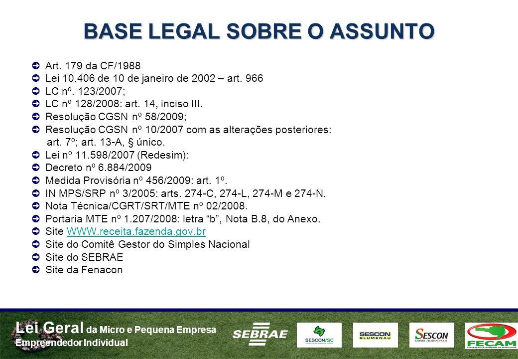 Lei Geral da Micro e Pequena Empresa Empreendedor Individual BASE LEGAL SOBRE O ASSUNTO Art. 179 da CF/1988 Lei 10.406 de 10 de janeiro de 2002 – art.
