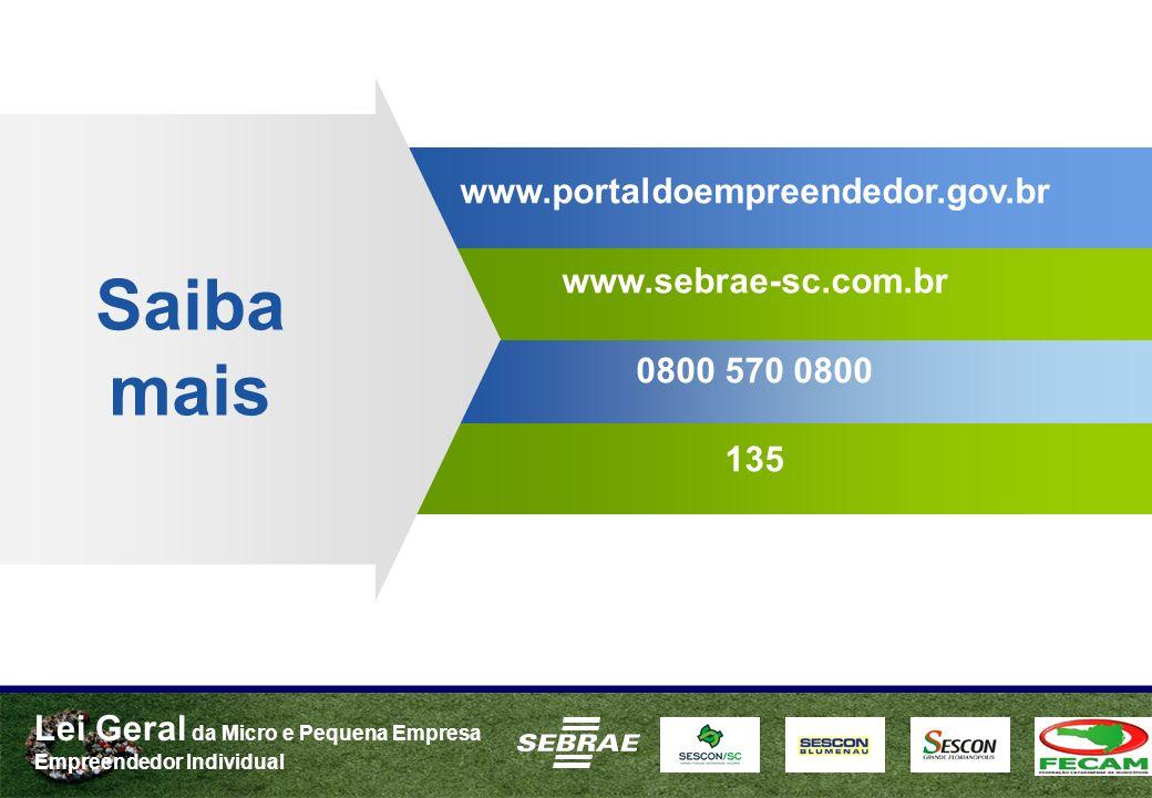 Lei Geral da Micro e Pequena Empresa Empreendedor Individual www.portaldoempreendedor.gov.br www.sebrae-sc.com.br 0800 570 0800 135 Saiba mais