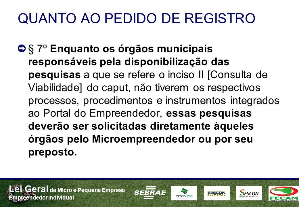 Lei Geral da Micro e Pequena Empresa Empreendedor Individual QUANTO AO PEDIDO DE REGISTRO § 7º Enquanto os órgãos municipais responsáveis pela disponi
