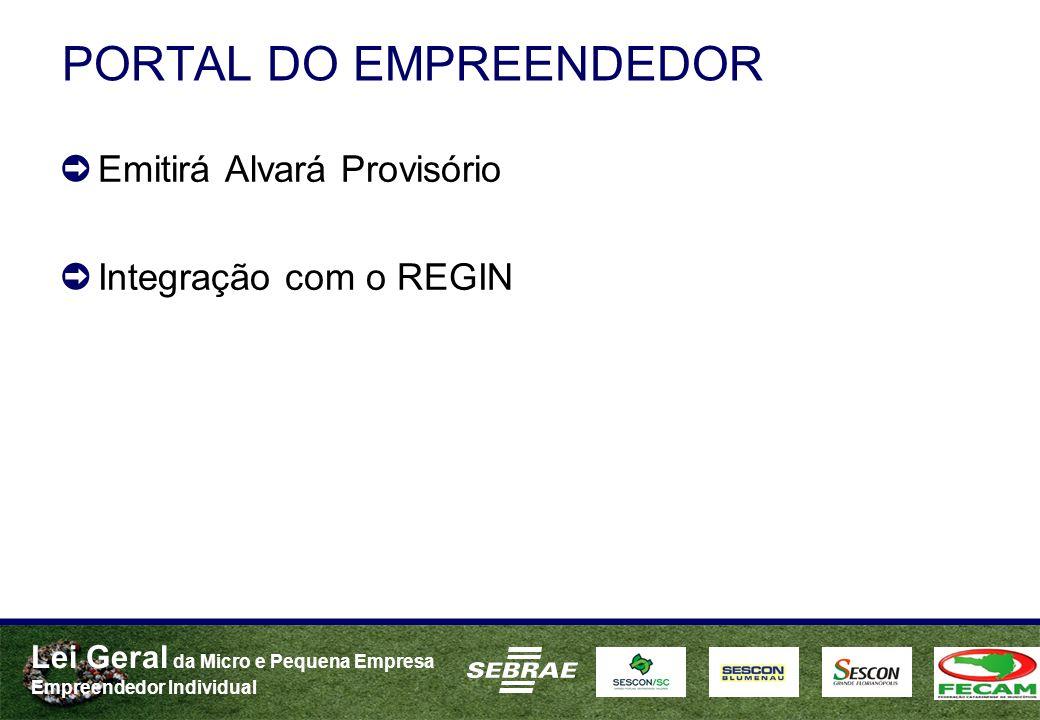 Lei Geral da Micro e Pequena Empresa Empreendedor Individual PORTAL DO EMPREENDEDOR Emitirá Alvará Provisório Integração com o REGIN