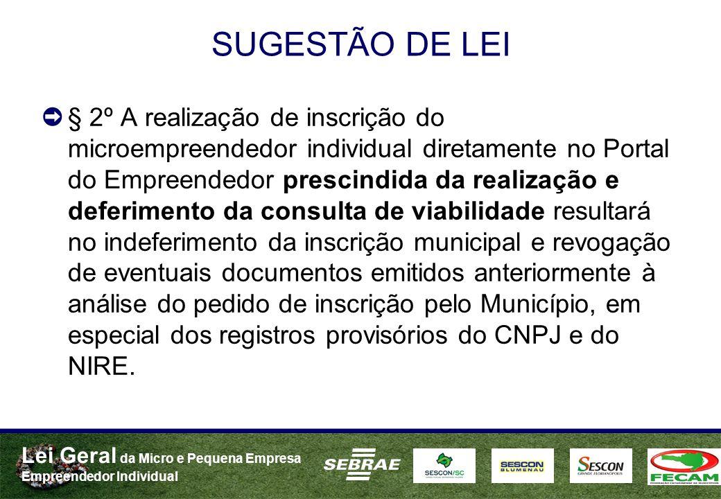 Lei Geral da Micro e Pequena Empresa Empreendedor Individual SUGESTÃO DE LEI § 2º A realização de inscrição do microempreendedor individual diretament