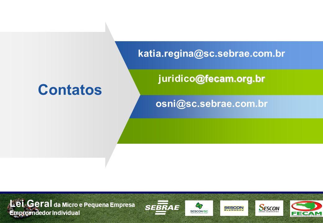 Lei Geral da Micro e Pequena Empresa Empreendedor Individual @fecam.org.br katia.regina@sc.sebrae.com.br juridico@fecam.org.br osni@sc.sebrae.com.br Contatos