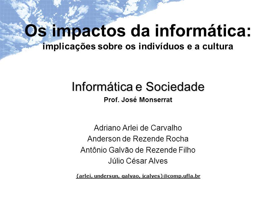 Os impactos da informática: implicações sobre os indivíduos e a cultura Informática e Sociedade Prof.