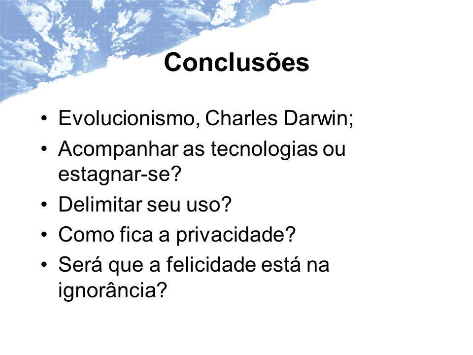 Conclusões Evolucionismo, Charles Darwin; Acompanhar as tecnologias ou estagnar-se.